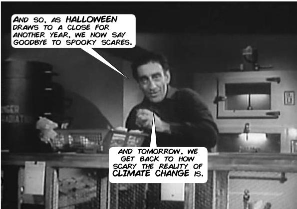"""""""And so, as Halloween draws to a close for another year, we now say goodbye to spooky scares. And tomorrow, we get back to how scary the reality of Climate Change is."""""""